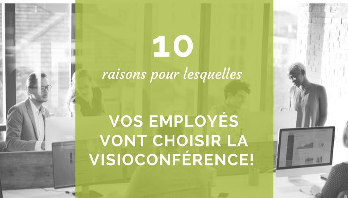 10 raisons pour lesquelles vos employés vont choisir un système de visioconférence