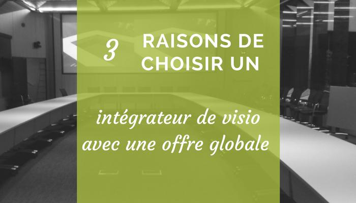 3 raisons de choisir un intégrateur de visio avec une offre globale ?