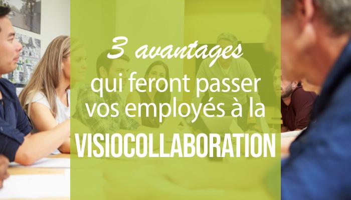 3 avantages qui feront passer vos employés à la visiocollaboration