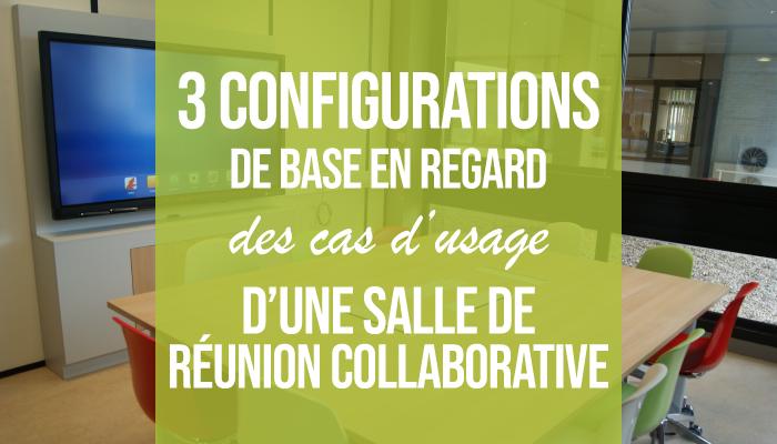 3 configurations de base en regard des cas d'usage d'une salle de réunion collaborative