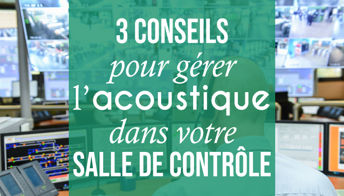 3 conseils pour gérer l'acoustique dans votre salle de contrôle