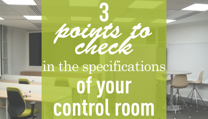 3 points to check in the specifications of your control room