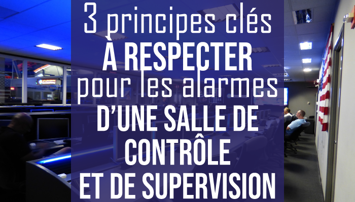 3 principes clés à respecter pour les alarmes d'une salles de contrôle et de supervision