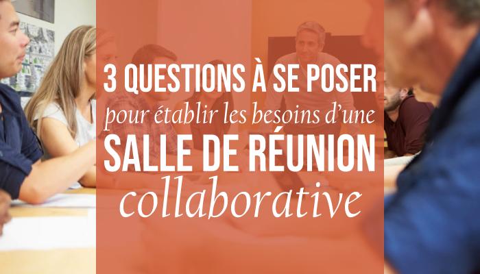 3 questions à se poser pour établir les besoins d'une salle de réunion collaborative
