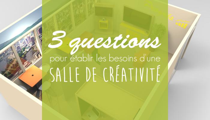 3 questions pour établir les besoins d'une salle de créativité