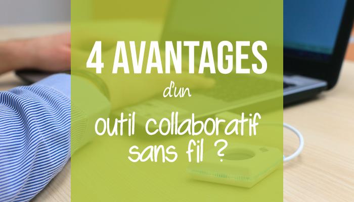 Quels sont les 4 avantages d'un outil collaboratif sans fil ?