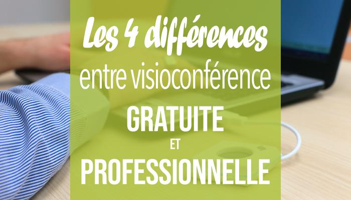 4 différences entre une visioconférence gratuite et professionnelle