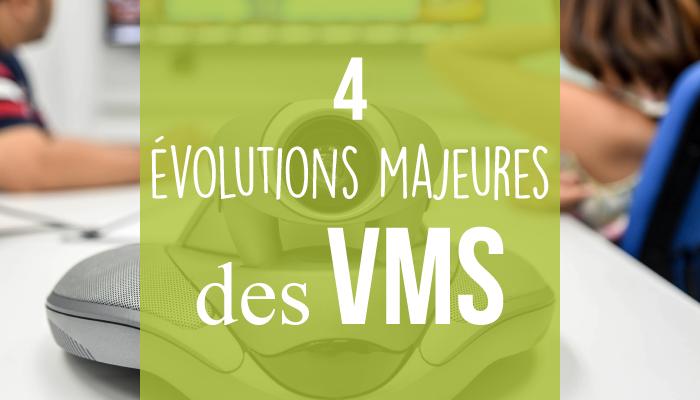 4 évolutions majeures des VMS