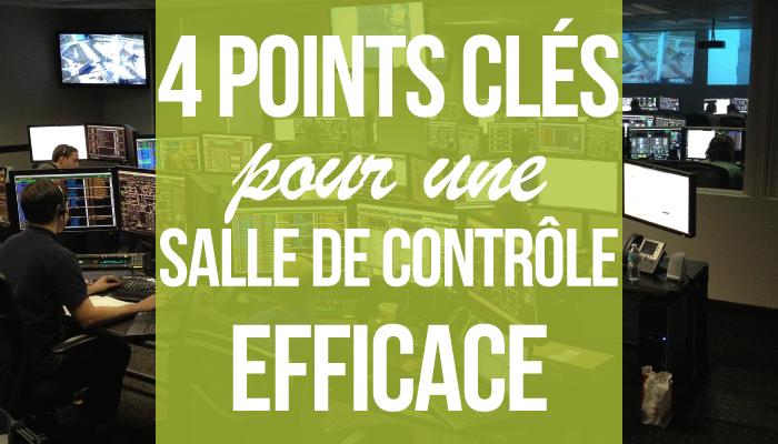 4 points clés pour une salle de contrôle efficace