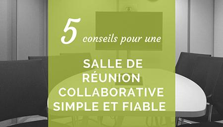 5 conseils pour une salle de réunion collaborative simple et fiable