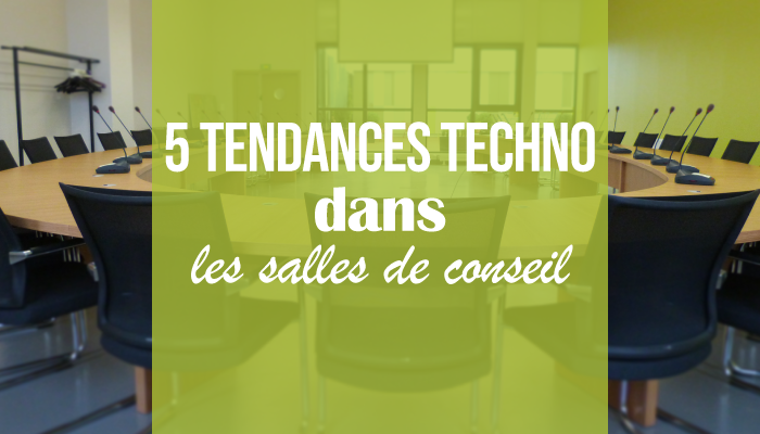 5 tendances techno dans les salles de conseil