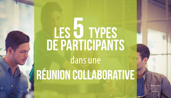 Les 5 types de participants à une réunion collaborative