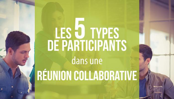 Les 5 types de participants à une réunion collaborative