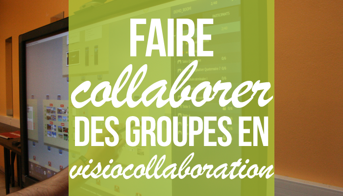Faire collaborer des groupes en visiocollaboration