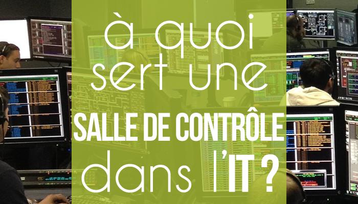 À quoi sert une salle de contrôle dans l'IT / dans l'informatique ?