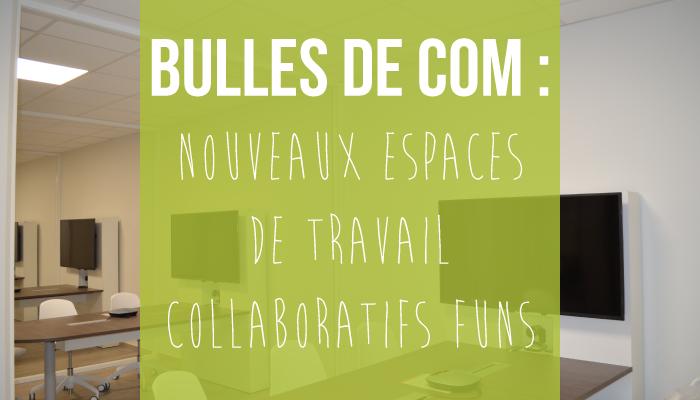 bulles de com : nouveaux espaces de travail collaboratif funs