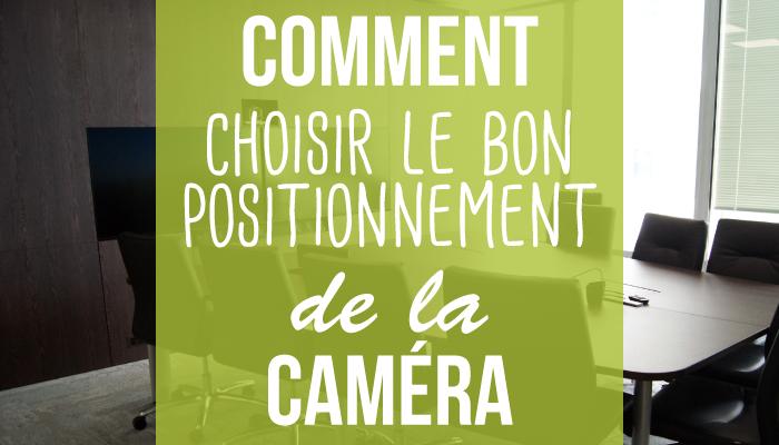 Comment choisir le bon positionnement de la caméra dans une salle de visioconférence ?