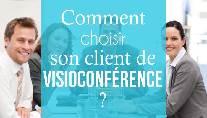 Comment choisir son client de visioconférence ?