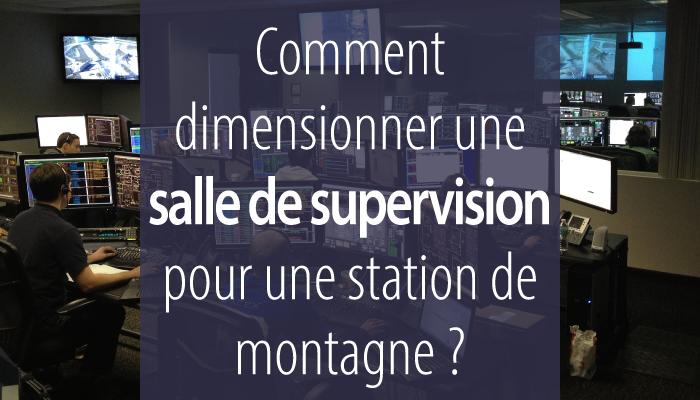 Comment dimensionner une salle de supervision pour une station de montagne ?