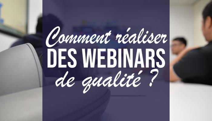 Comment réaliser des webinars de qualité ?