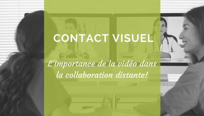 Contact visuel : l'importance de la vidéo dans la collaboration distante!