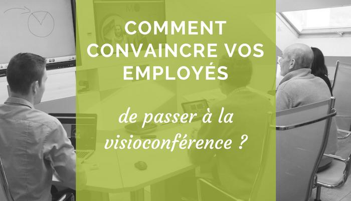 3 arguments pour convaincre vos employés de passer à la visioconférence