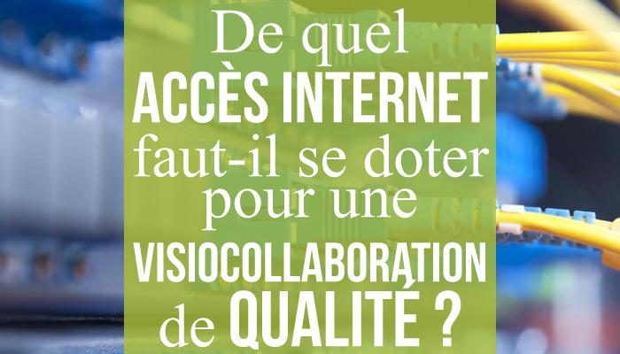 De quel accès internet faut-il se doter pour une visiocollaboration de qualité ?
