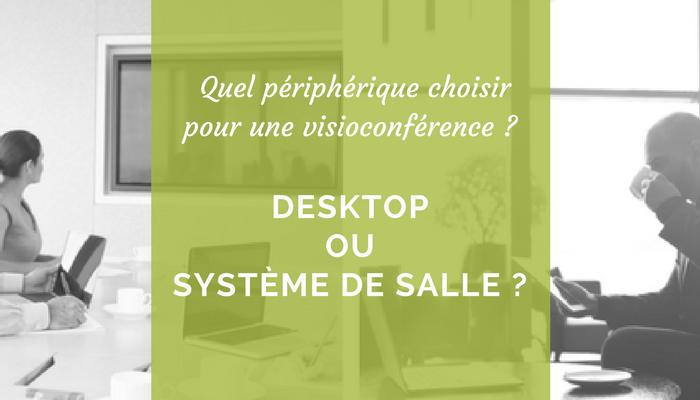 Quel périphérique choisir pour une visioconférence ? Desktop ou Système de salle ?