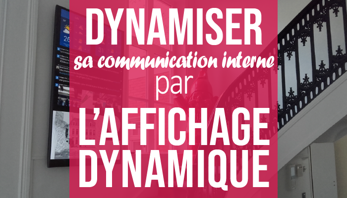 dynamiser sa communication interne par l'affichage dynamique