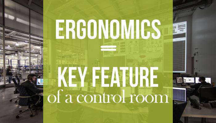 ERGONOMICS : KEY FEATURE OF A CONTROL ROOM