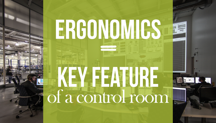 ERGONOMICS : KEY FEATURE OF A CONTROL ROOM