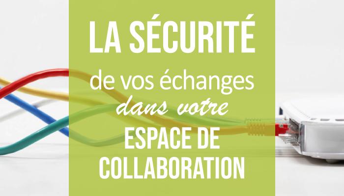 La sécurité de vos échanges dans votre espace de collaboration