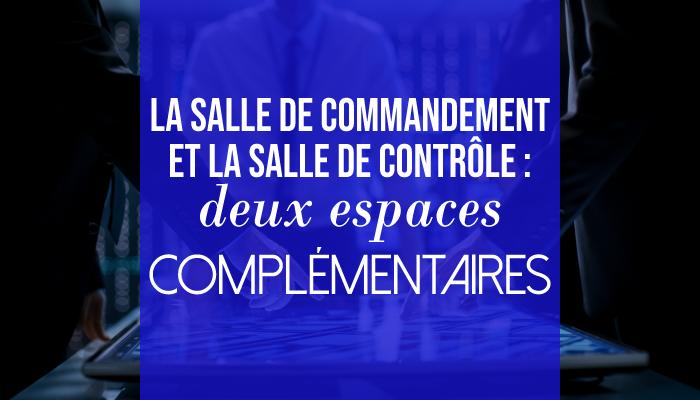 La salle de commandement et la salle de contrôle : deux espaces complémentaires