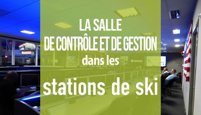 La salle de contrôle et de gestion dans les stations de ski