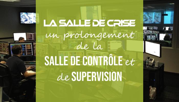 La salle de crise : un prolongement de la salle de contrôle et de supervision