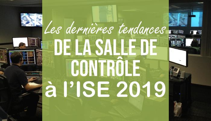 Les dernières tendances de la salle de contrôle à l'ISE 2019
