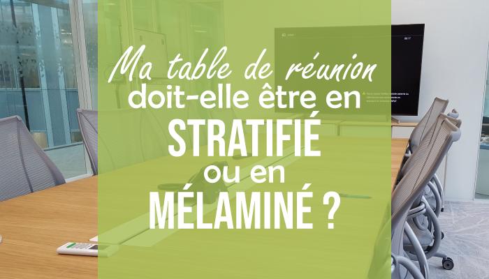 Ma table de réunion doit-elle être en stratifié ou en mélaminé ?