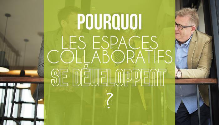 Pourquoi les espaces collaboratifs se développent ?