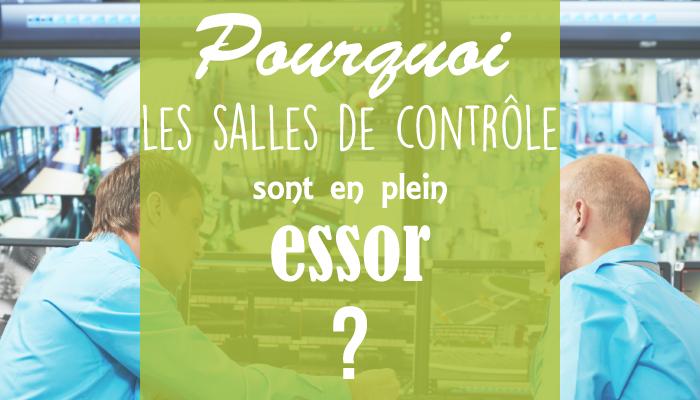 Pourquoi les salles de contrôle sont en plein essor ?