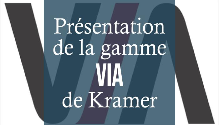 Présentation de la gamme VIA de Kramer