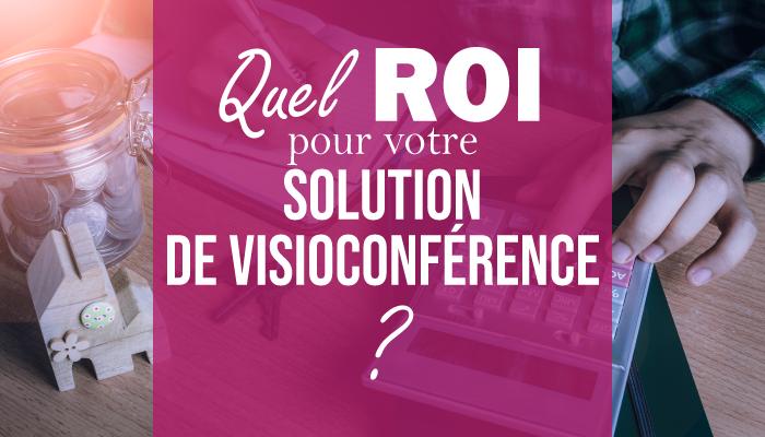 Quel ROI pour votre solution de visioconférence ?