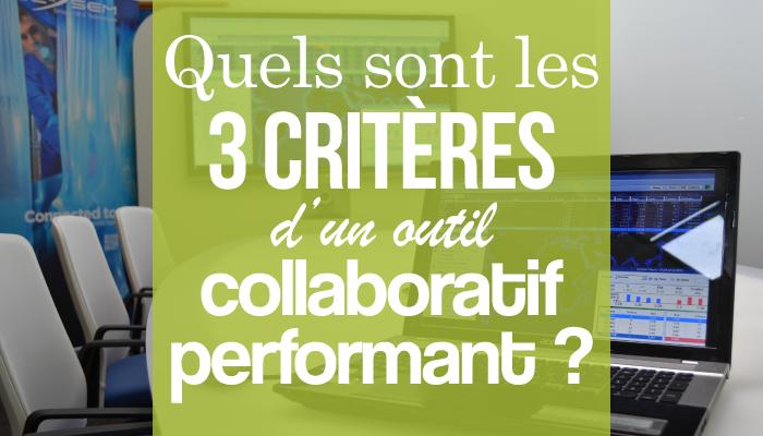 quels sont les 3 critères d'un outil collaboratif performant ?