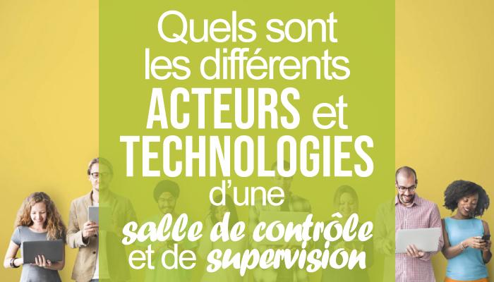 Quels sont les différents acteurs et technologies d'une salle de contrôle et de supervision ?