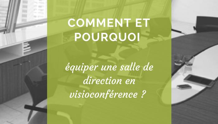 Comment et pourquoi équiper une salle de direction en visioconférence ?