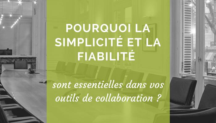 Pourquoi la simplicité et la fiabilité sont essentielles dans vos outils de collaboration?