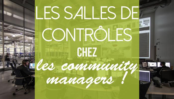 Les salles de contrôle chez les Community Managers