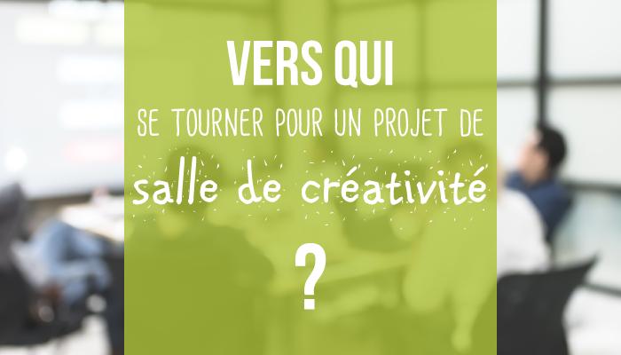 Vers qui se tourner pour un projet de salle innovante/créativité ?