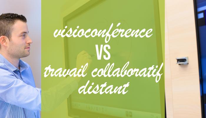 visioconférence vs travail collaboratif distant